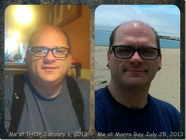Left Me at IHOP January 1, 2013 – Right Me at Morro Bay July 25, 2013